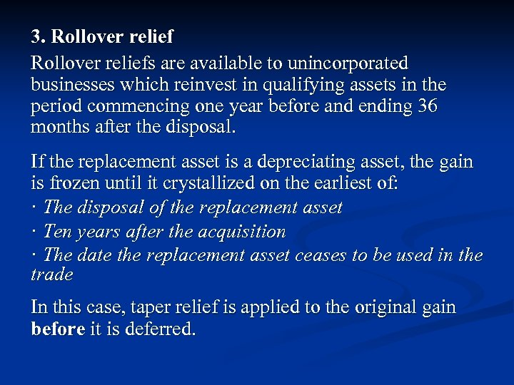 3. Rollover reliefs are available to unincorporated businesses which reinvest in qualifying assets in