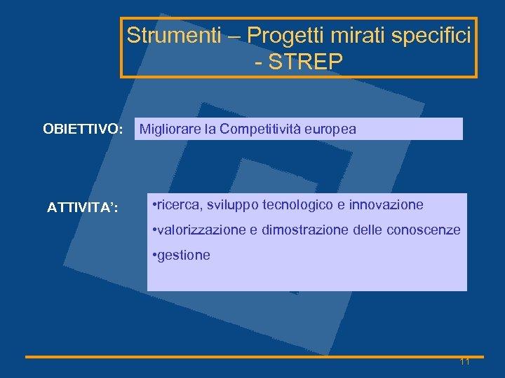 Strumenti – Progetti mirati specifici - STREP OBIETTIVO: ATTIVITA': Migliorare la Competitività europea •