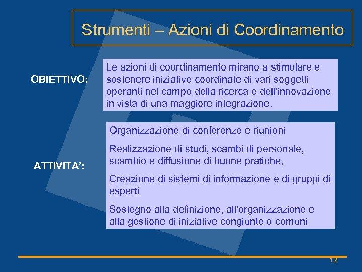 Strumenti – Azioni di Coordinamento OBIETTIVO: Le azioni di coordinamento mirano a stimolare e