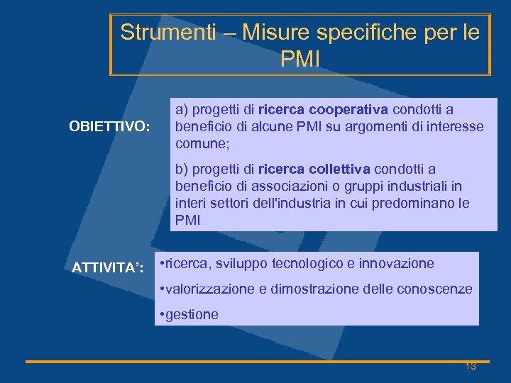 Strumenti – Misure specifiche per le PMI OBIETTIVO: a) progetti di ricerca cooperativa condotti