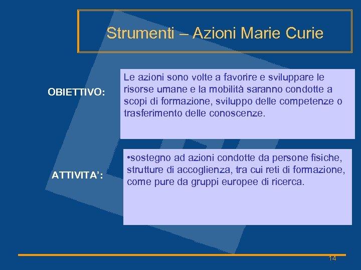Strumenti – Azioni Marie Curie OBIETTIVO: ATTIVITA': Le azioni sono volte a favorire e