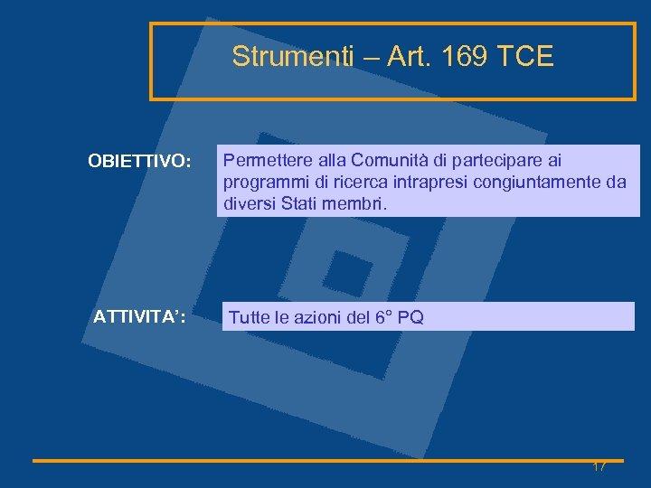 Strumenti – Art. 169 TCE OBIETTIVO: Permettere alla Comunità di partecipare ai programmi di