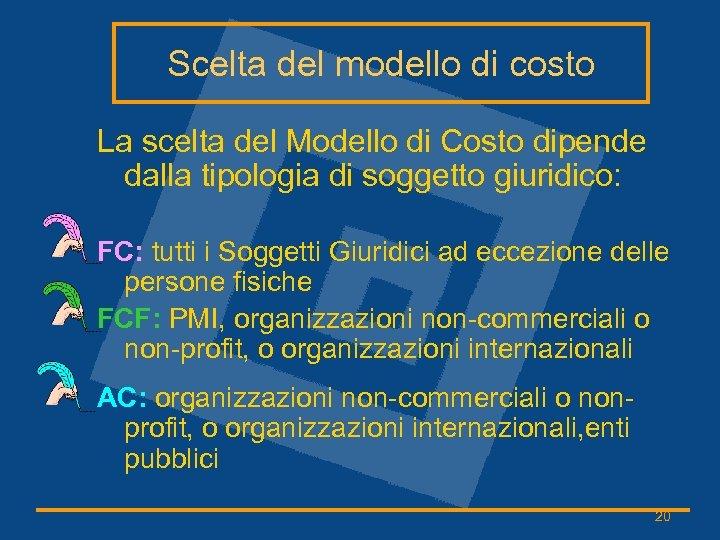 Scelta del modello di costo La scelta del Modello di Costo dipende dalla tipologia