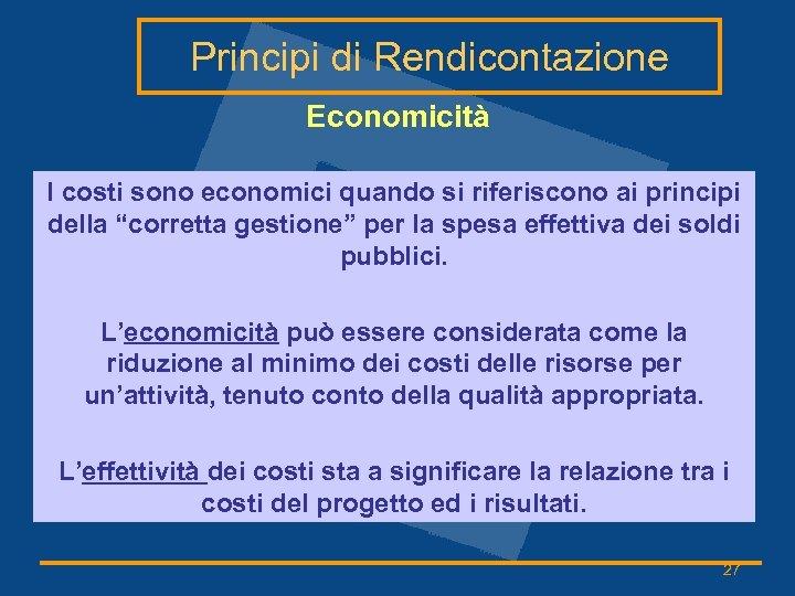 Principi di Rendicontazione Economicità I costi sono economici quando si riferiscono ai principi della