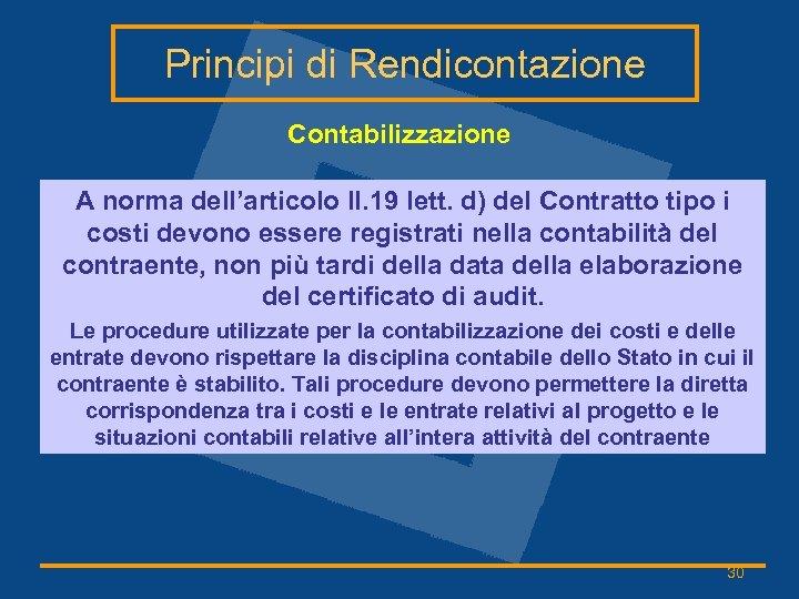 Principi di Rendicontazione Contabilizzazione A norma dell'articolo II. 19 lett. d) del Contratto tipo