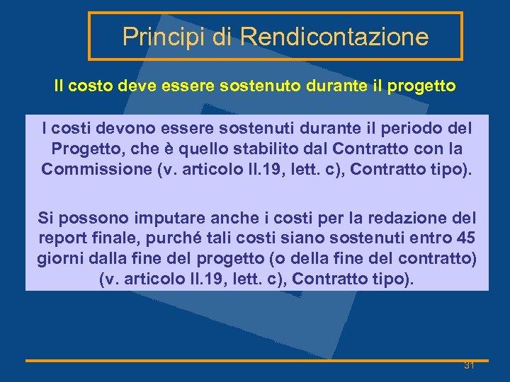 Principi di Rendicontazione Il costo deve essere sostenuto durante il progetto I costi devono