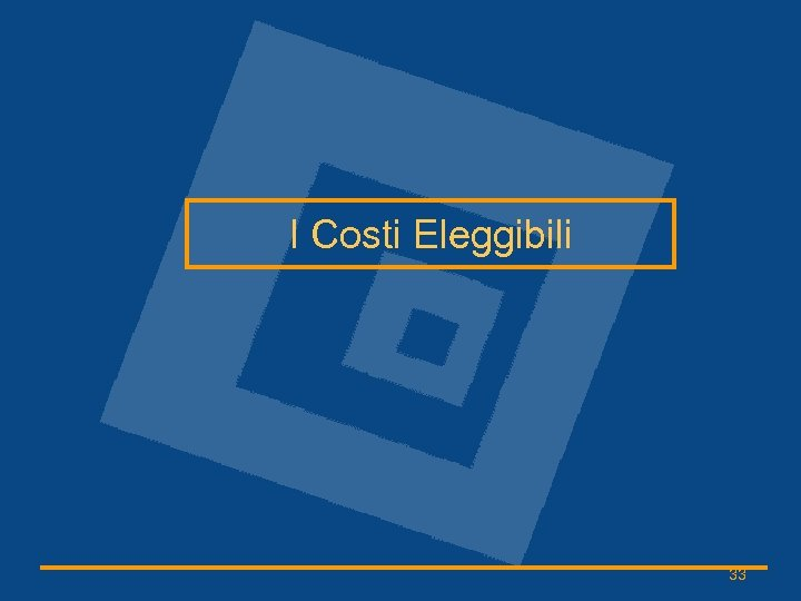 I Costi Eleggibili 33