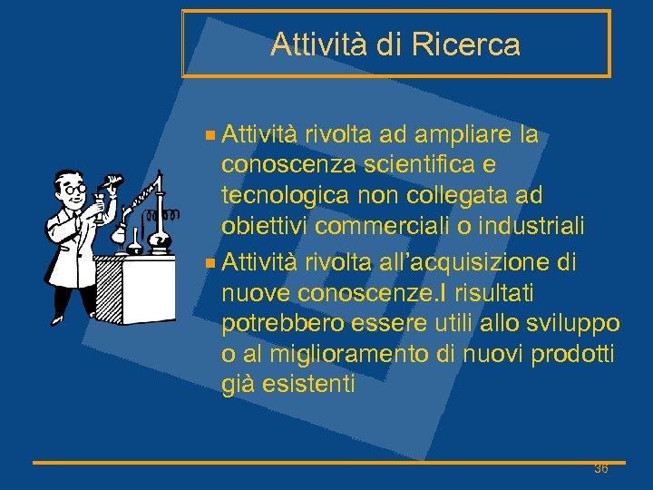 Attività di Ricerca Attività rivolta ad ampliare la conoscenza scientifica e tecnologica non collegata