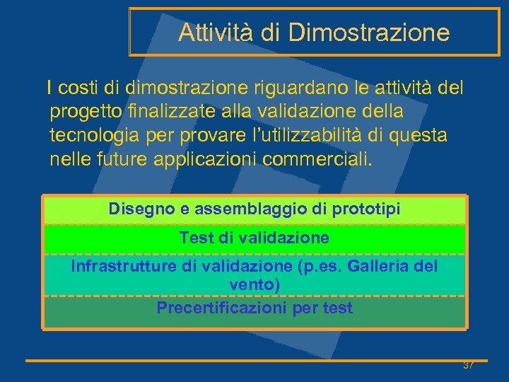 Attività di Dimostrazione I costi di dimostrazione riguardano le attività del progetto finalizzate alla