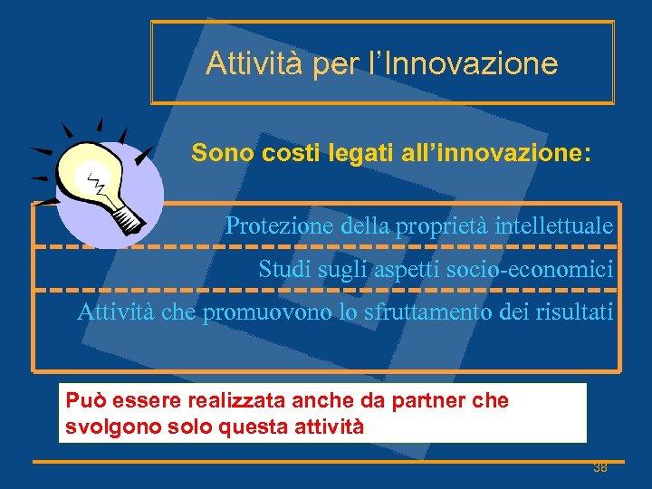 Attività per l'Innovazione Sono costi legati all'innovazione: Protezione della proprietà intellettuale Studi sugli aspetti