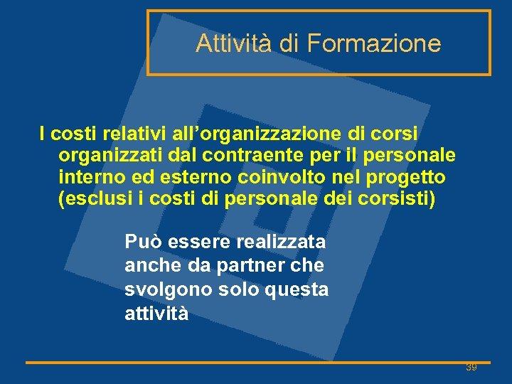 Attività di Formazione I costi relativi all'organizzazione di corsi organizzati dal contraente per il