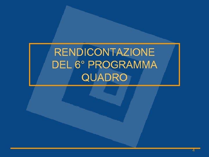 RENDICONTAZIONE DEL 6° PROGRAMMA QUADRO 4