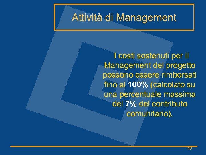 Attività di Management I costi sostenuti per il Management del progetto possono essere rimborsati
