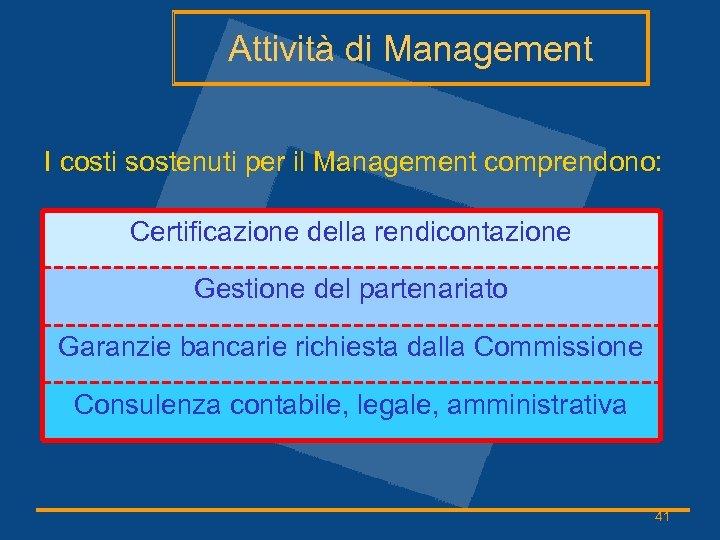 Attività di Management I costi sostenuti per il Management comprendono: Certificazione della rendicontazione Gestione