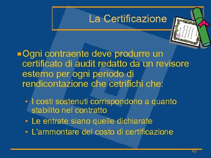 La Certificazione Ogni contraente deve produrre un certificato di audit redatto da un revisore