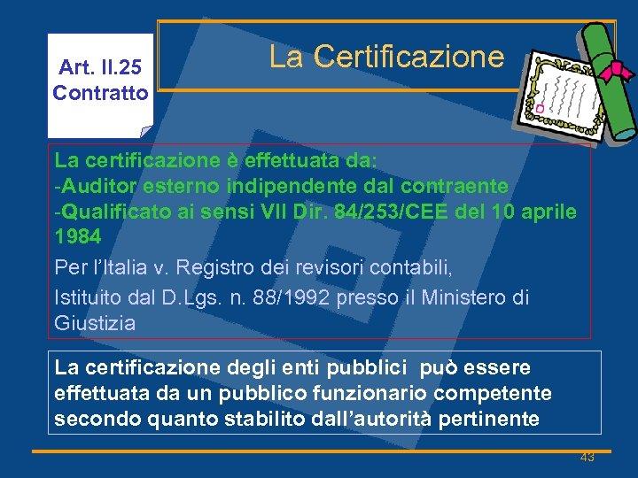 Art. II. 25 Contratto La Certificazione La certificazione è effettuata da: -Auditor esterno indipendente