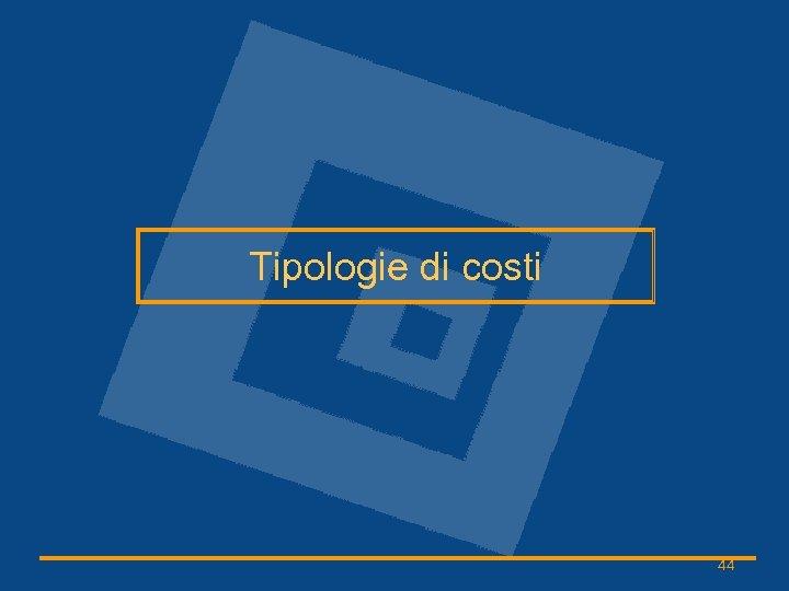 Tipologie di costi 44