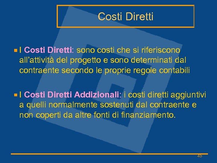 Costi Diretti I Costi Diretti: sono costi che si riferiscono all'attività del progetto e