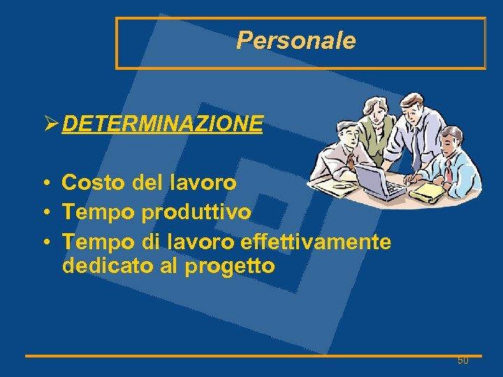 Personale Ø DETERMINAZIONE • Costo del lavoro • Tempo produttivo • Tempo di lavoro