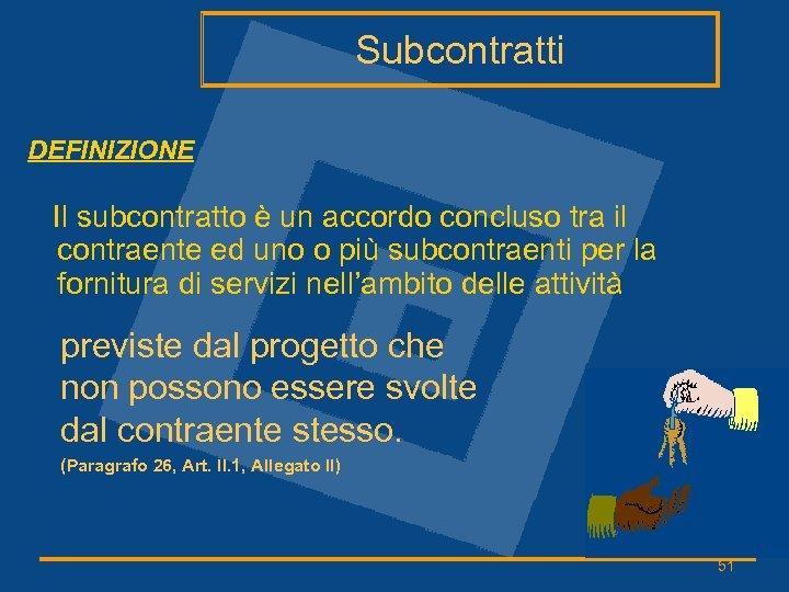 Subcontratti DEFINIZIONE Il subcontratto è un accordo concluso tra il contraente ed uno o