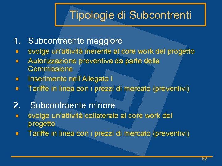 Tipologie di Subcontrenti 1. Subcontraente maggiore svolge un'attività inerente al core work del progetto
