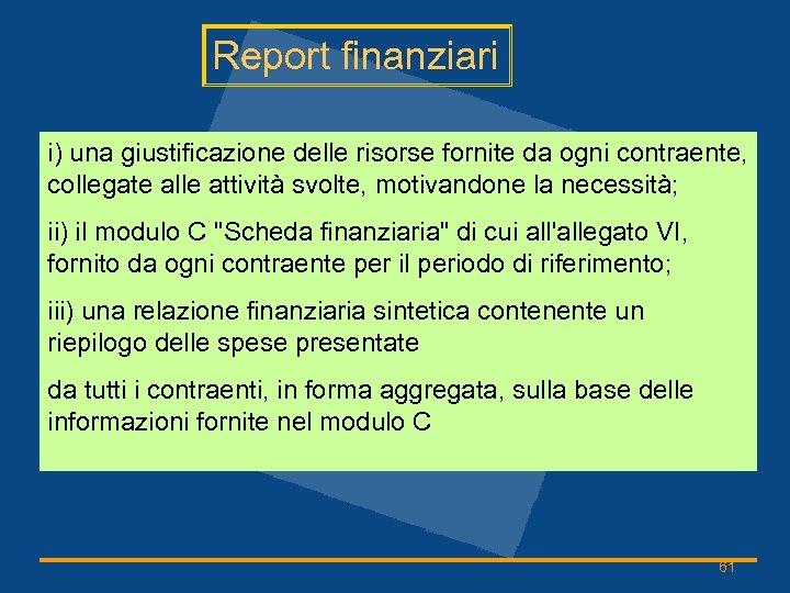 Report finanziari i) una giustificazione delle risorse fornite da ogni contraente, collegate alle attività