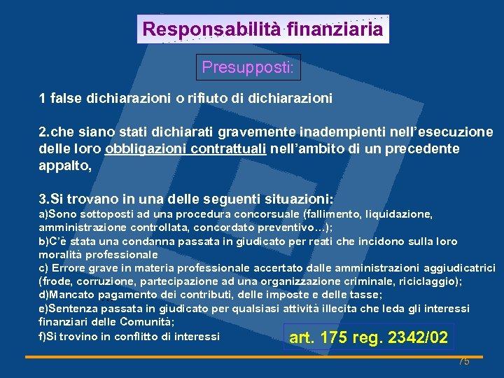 Responsabilità finanziaria Presupposti: 1 false dichiarazioni o rifiuto di dichiarazioni 2. che siano stati