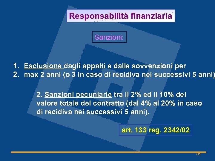 Responsabilità finanziaria Sanzioni: 1. Esclusione dagli appalti e dalle sovvenzioni per 2. max 2