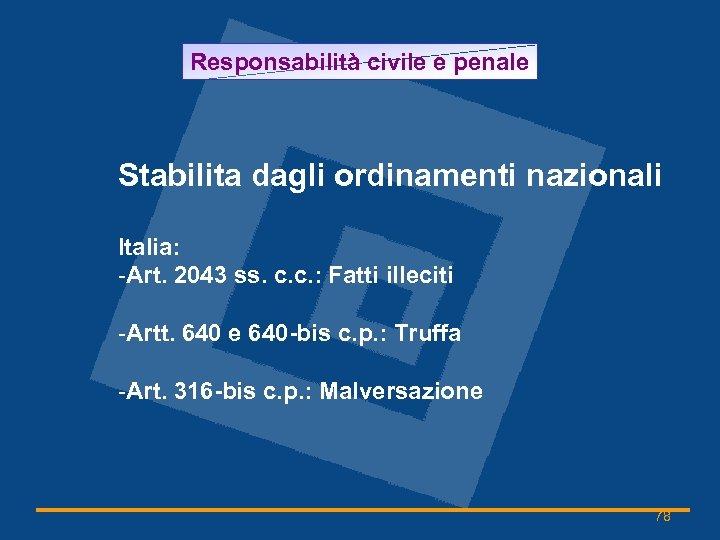 Responsabilità civile e penale Stabilita dagli ordinamenti nazionali Italia: -Art. 2043 ss. c. c.
