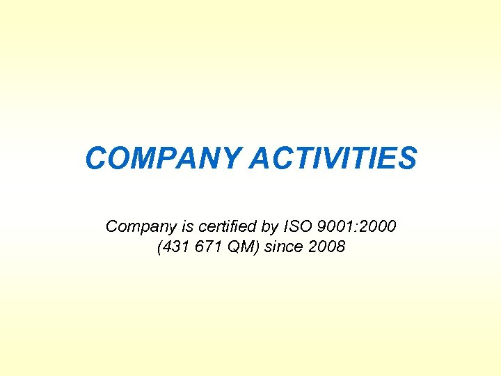 COMPANY ACTIVITIES Company is certified by ISO 9001: 2000 (431 671 QM) since 2008