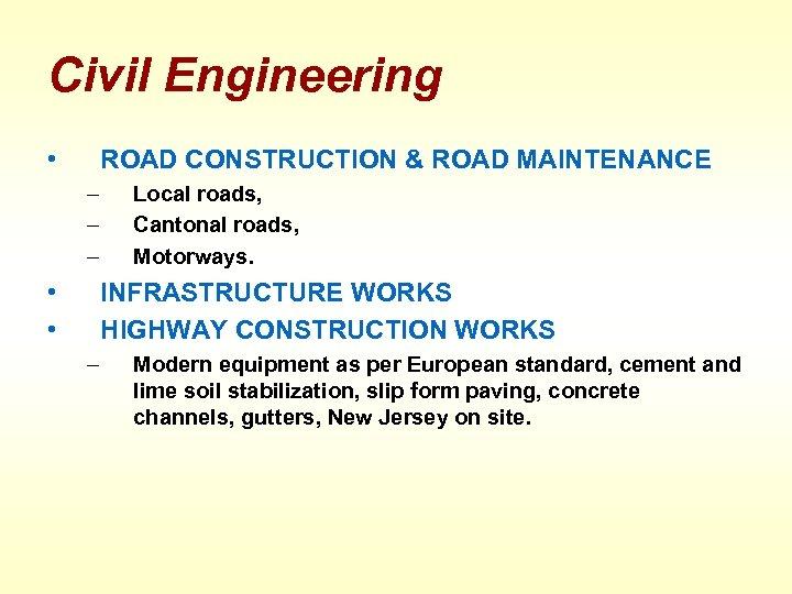 Civil Engineering • ROAD CONSTRUCTION & ROAD MAINTENANCE – – – • • Local