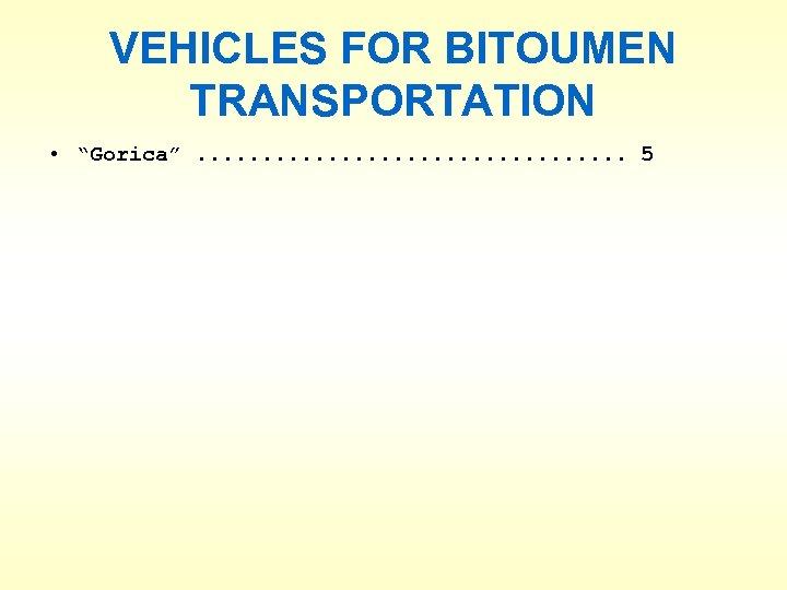 """VEHICLES FOR BITOUMEN TRANSPORTATION • """"Gorica"""". . . . 5"""