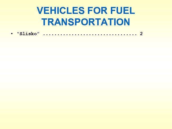 "VEHICLES FOR FUEL TRANSPORTATION • ""Slisko"". . . . 2"