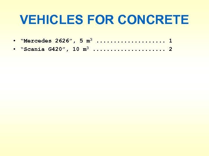 """VEHICLES FOR CONCRETE • """"Mercedes 2626"""", 5 m 3. . . . . 1"""