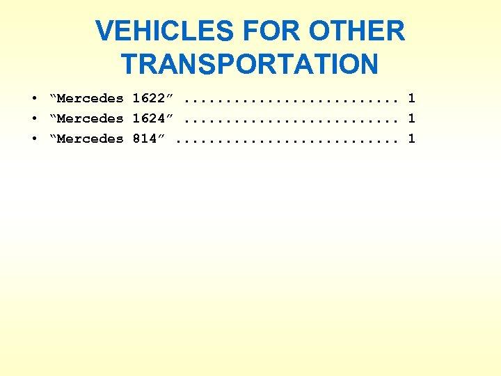"VEHICLES FOR OTHER TRANSPORTATION • ""Mercedes 1622"". . . 1 • ""Mercedes 1624"". ."