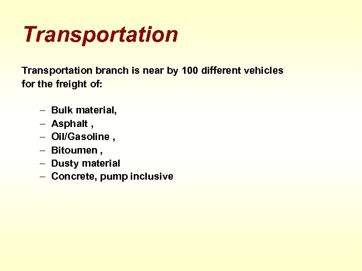 Transportation branch is near by 100 different vehicles for the freight of: – –