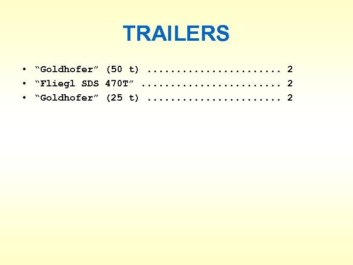 """TRAILERS • """"Goldhofer"""" (50 t). . . 2 • """"Fliegl SDS 470 T"""". ."""
