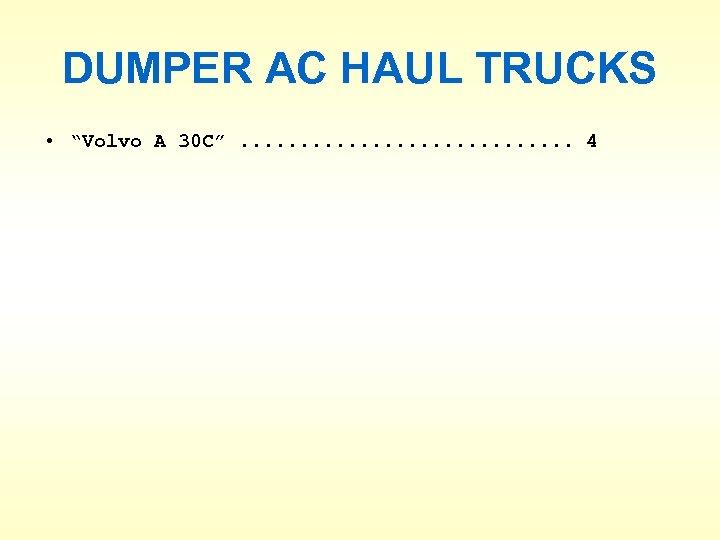 """DUMPER AC HAUL TRUCKS • """"Volvo A 30 C"""". . . . 4"""