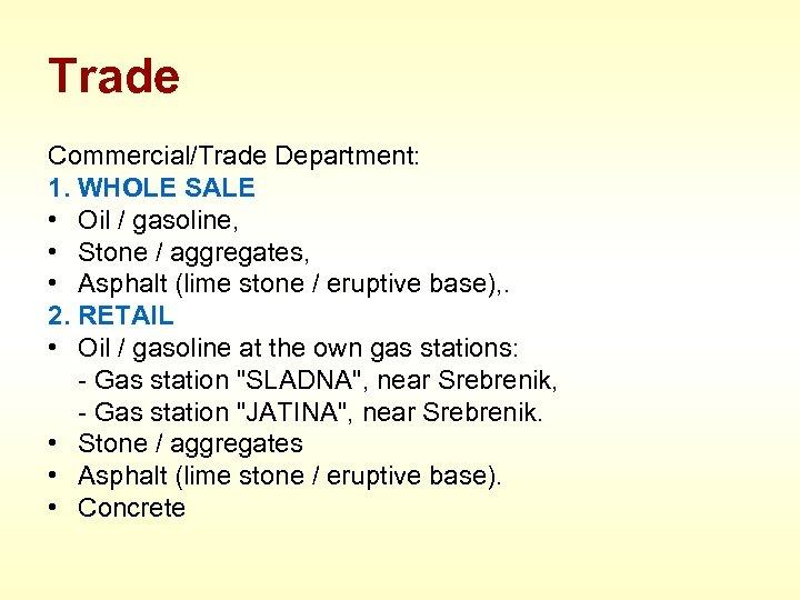 Trade Commercial/Trade Department: 1. WHOLE SALE • Oil / gasoline, • Stone / aggregates,