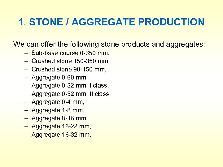 1. STONE / AGGREGATE PRODUCTION We can offer the following stone products and aggregates: