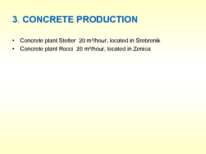 3. CONCRETE PRODUCTION • Concrete plant Stetter 20 m³/hour, located in Srebrenik • Concrete