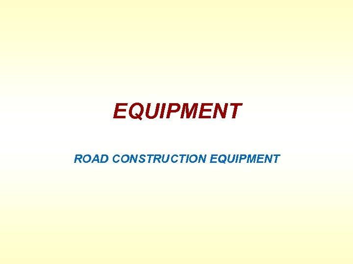 EQUIPMENT ROAD CONSTRUCTION EQUIPMENT