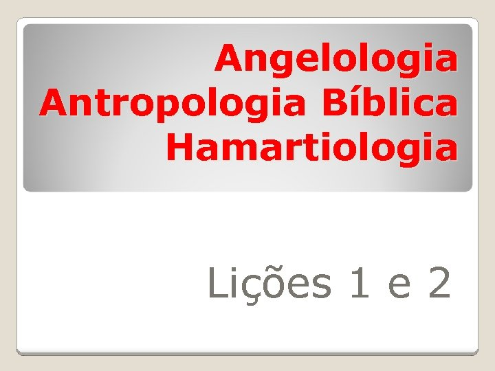 Angelologia Antropologia Bíblica Hamartiologia Lições 1 e 2