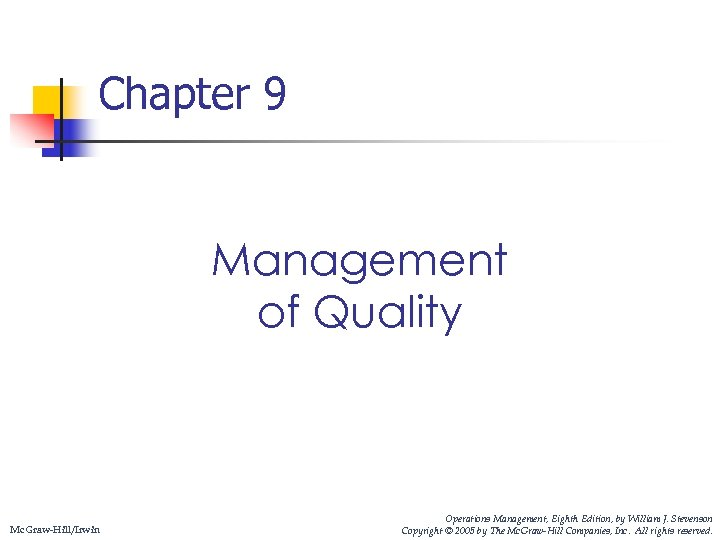 Chapter 9 Management of Quality Mc. Graw-Hill/Irwin Operations Management, Eighth Edition, by William J.