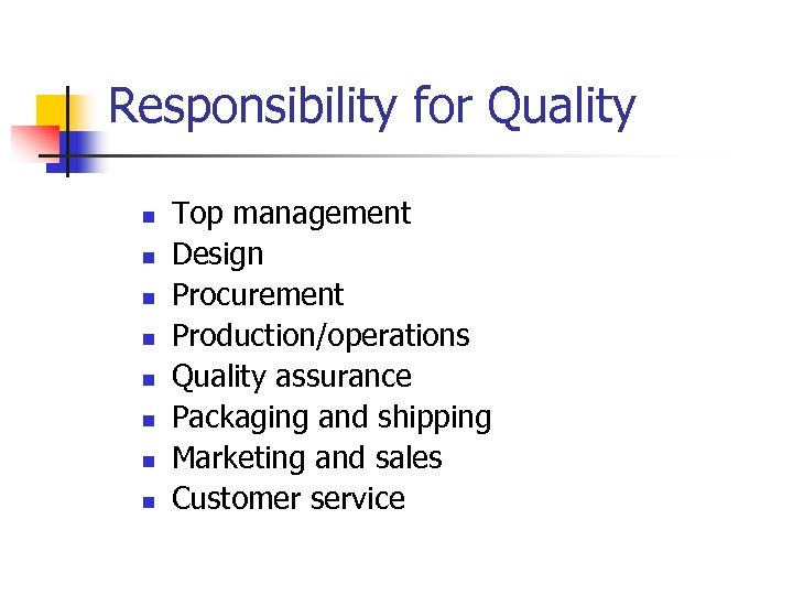 Responsibility for Quality n n n n Top management Design Procurement Production/operations Quality assurance
