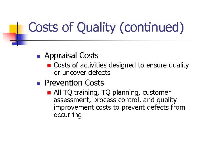Costs of Quality (continued) n Appraisal Costs n n Costs of activities designed to