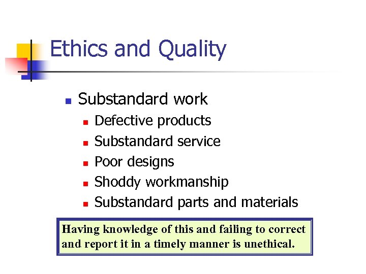 Ethics and Quality n Substandard work n n n Defective products Substandard service Poor