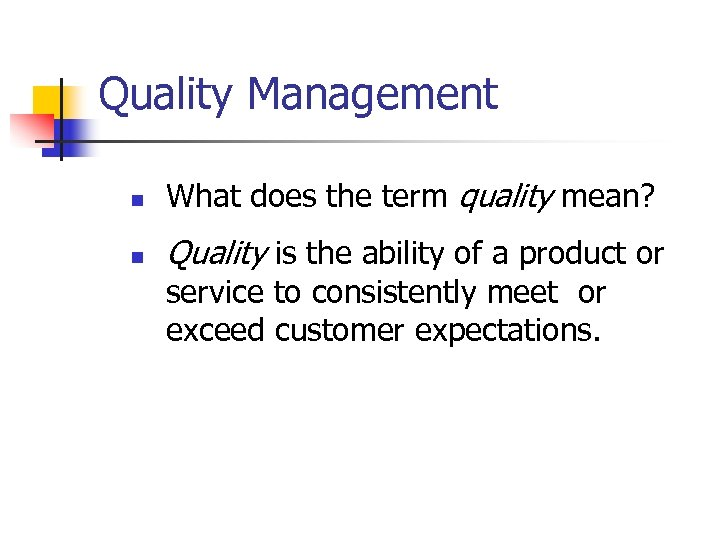 Quality Management n What does the term quality mean? n Quality is the ability