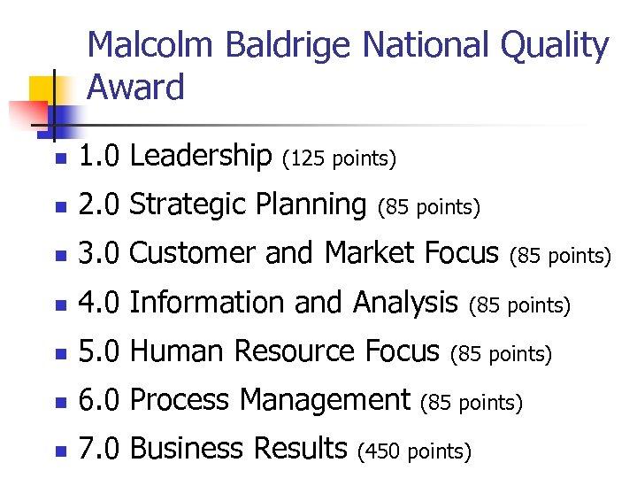 Malcolm Baldrige National Quality Award n 1. 0 Leadership n 2. 0 Strategic Planning