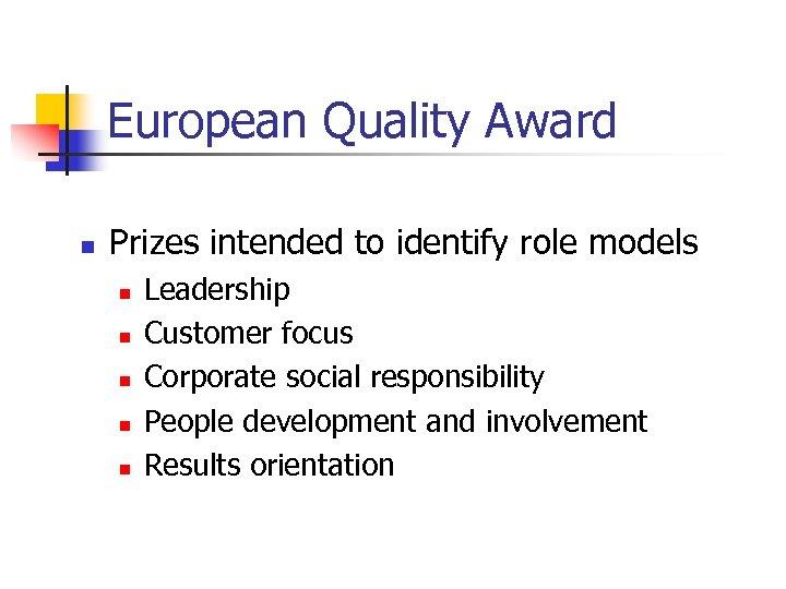 European Quality Award n Prizes intended to identify role models n n n Leadership